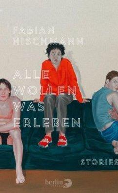 Alle wollen was erleben - Hischmann, Fabian