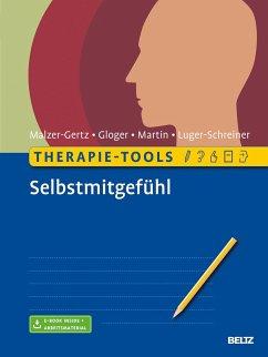 Therapie-Tools Selbstmitgefühl - Malzer-Gertz, Margarete; Gloger, Cornelia; Martin, Claritta; Luger-Schreiner, Helga