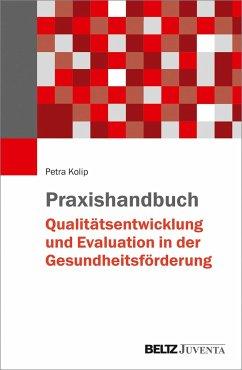 Praxishandbuch Qualitätsentwicklung und Evaluation in der Gesundheitsförderung - Kolip, Petra