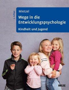 Wege in die Entwicklungspsychologie - Mietzel, Gerd Mietzel, Gerd