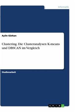 Clustering. Die Clusteranalysen K-means und DBSCAN im Vergleich
