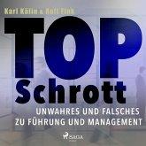 Top Schrott - Unwahres und Falsches zu Führung und Management (Ungekürzt) (MP3-Download)