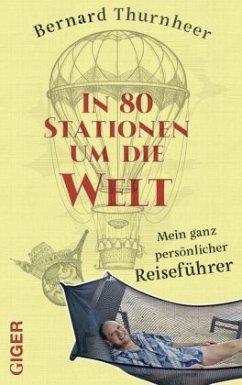 In 80 Stationen um die Welt - Thurnheer, Bernard
