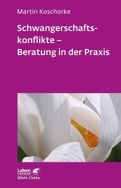 Schwangerschaftskonflikte - Beratung in der Praxis - Koschorke, Martin