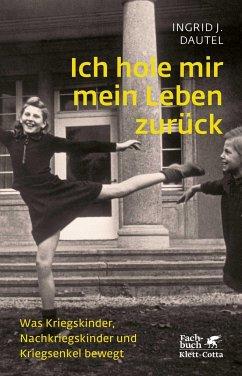 Ich hole mir mein Leben zurück - Dautel, Ingrid J.