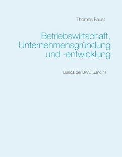 Betriebswirtschaft, Unternehmensgründung und -entwicklung