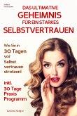 Selbstvertrauen: DAS ULTIMATIVE GEHEIMNIS FÜR EIN STARKES SELBSTVERTRAUEN! (eBook, ePUB)