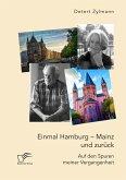 Einmal Hamburg - Mainz und zurück. Auf den Spuren meiner Vergangenheit