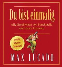 Du bist einmalig - Alle Geschichten von Punchinello und seinen Freunden - Lucado, Max
