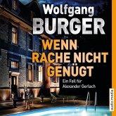 Wenn Rache nicht genügt / Kripochef Alexander Gerlach Bd.16 (6 Audio-CDs)