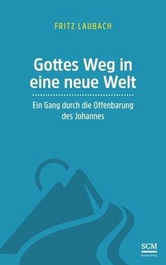 Gottes Weg in eine neue Welt - Laubach, Fritz