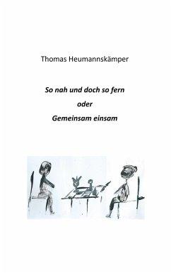 So nah und doch so fern - Heumannskämper, Thomas
