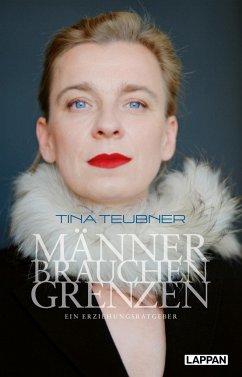 Männer brauchen Grenzen - Teubner, Tina