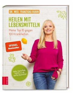 Heilen mit Lebensmitteln: Meine Top 10 gegen 100 Krankheiten - Rubin, Franziska
