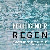 Beruhigender Regen: Sanfte Regengeräusche zum Einschlafen, Meditieren und Träumen (MP3-Download)