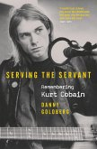Serving The Servant: Remembering Kurt Cobain (eBook, ePUB)