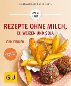 Rezepte ohne Milch, Ei, Weizen und Soja für Kinder (Mängelexemplar) - Schäfer, Christiane; Schäfer, Birgit