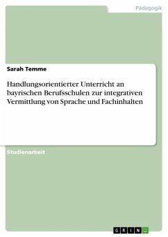 Handlungsorientierter Unterricht an bayrischen Berufsschulen zur integrativen Vermittlung von Sprache und Fachinhalten (eBook, PDF)