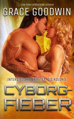 Cyborg-Fieber (Interstellare Bräute® Programm: Die Kolonie, #5) (eBook, ePUB) - Goodwin, Grace