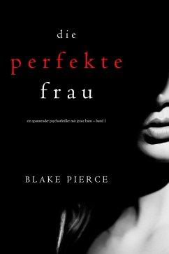 Die Perfekte Frau (Ein spannender Psychothriller mit Jessie Hunt - Band Eins) (eBook, ePUB) - Pierce, Blake