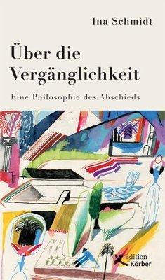 Über die Vergänglichkeit - Schmidt, Ina