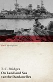 On Land and Sea at the Dardanelles (WWI Centenary Series) (eBook, ePUB)