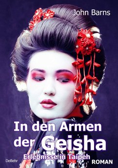 Tage und Nachte in den Armen der Geisha - Erlebnisse in Taipeh - Roman