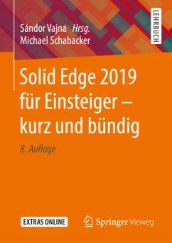 Solid Edge 2019 für Einsteiger - kurz und bündig - Schabacker, Michael