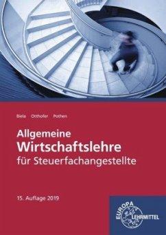 Allgemeine Wirtschaftslehre für Steuerfachangestellte - Biela, Sven; Otthofer, Brunhilde; Pothen, Wilhelm