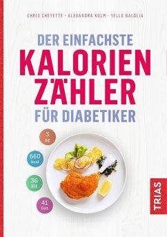 Der einfachste Kalorienzähler für Diabetiker - Cheyette, Chris;Kolm, Alexandra;Balolia, Yello