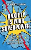 Anxiety is Your Superpower