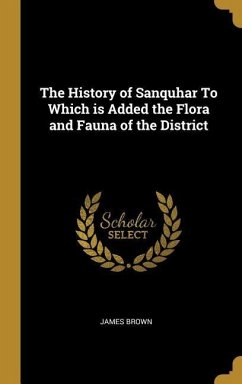 The History of Sanquhar to Which Is Added the Flora and Fauna of the District