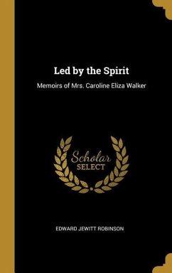 Led by the Spirit: Memoirs of Mrs. Caroline Eliza Walker