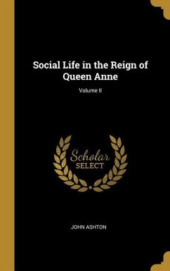 Social Life in the Reign of Queen Anne; Volume II