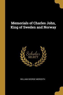 Memorials of Charles John, King of Sweden and Norway - Meredith, William George