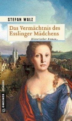 Das Vermächtnis des Esslinger Mädchens - Walz, Stefan