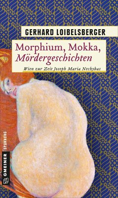 Morphium, Mokka, Mördergeschichten / Nechyba-Saga Bd.7 - Loibelsberger, Gerhard