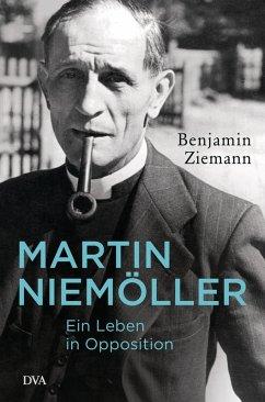 Martin Niemöller. Ein Leben in Opposition (eBook, ePUB) - Ziemann, Benjamin