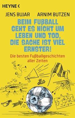 Beim Fußball geht es nicht um Leben und Tod, die Sache ist viel ernster! (eBook, ePUB) - Bujar, Jens; Butzen, Arnim