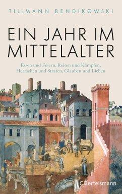 Ein Jahr im Mittelalter (eBook, ePUB) - Bendikowski, Tillmann