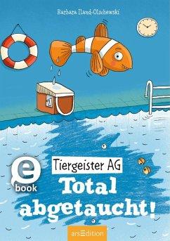 Total abgetaucht! / Tiergeister AG Bd.4 (eBook, ePUB) - Iland-Olschewski, Barbara