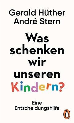 Was schenken wir unseren Kindern? (eBook, ePUB) - Hüther, Gerald; Stern, André