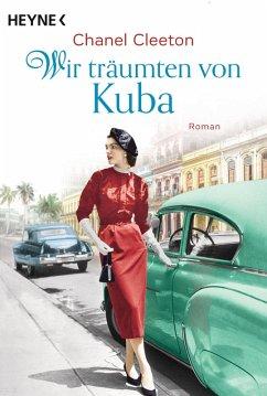 Wir träumten von Kuba / Kuba Saga Bd.2 (eBook, ePUB) - Cleeton, Chanel