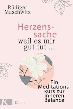 Herzenssache - weil es mir gut tut... (eBook, ePUB) - Maschwitz, Rüdiger