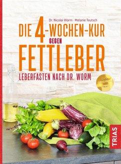 Die 4-Wochen-Kur gegen Fettleber - Worm, Nicolai;Teutsch, Melanie