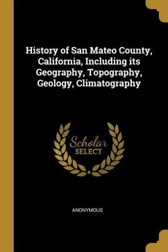 History of San Mateo County, California, Including Its Geography, Topography, Geology, Climatography