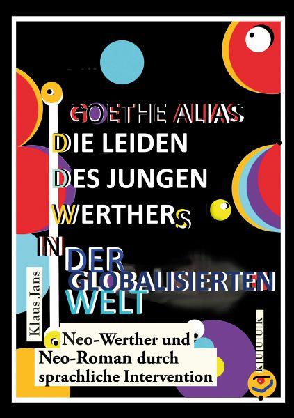 Goethe alias die Leiden des jungen Werthers in der globalisierten Welt (eBook, ePUB) - Klaus Jans
