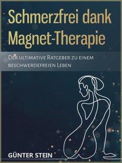 Schmerzfrei dank Magnet-Therapie (eBook, ePUB) - Stein, Günter