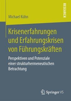 Krisenerfahrungen und Erfahrungskrisen von Führungskräften (eBook, PDF) - Kühn, Michael