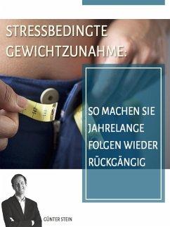 Stressbedingte Gewichtszunahme (eBook, ePUB) - Stein, Günter